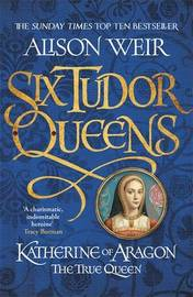 Katherine of Aragon, the True Queen by Alison Weir image