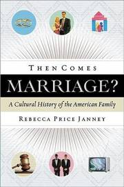 Then Comes Marriage?: A Cultural History of the American Family by Rebecca Price Janney image