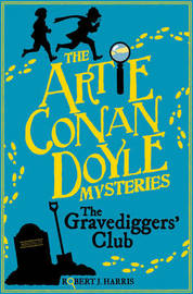 Artie Conan Doyle and the Gravediggers' Club by Robert J Harris
