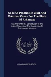 Code of Practice in Civil and Criminal Cases for the State of Arkansas by United States