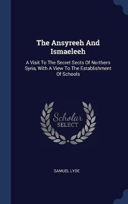 The Ansyreeh and Ismaeleeh by Samuel Lyde
