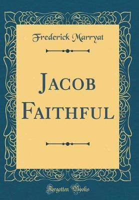 Jacob Faithful (Classic Reprint) by Frederick Marryat
