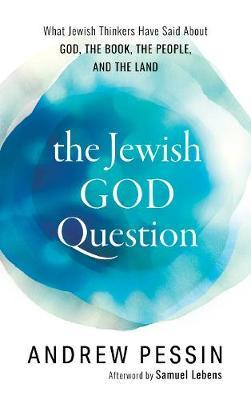The Jewish God Question by Andrew Pessin