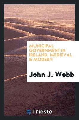 Municipal Government in Ireland by John J. Webb image