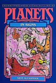 Planets in Signs by Skye Alexander