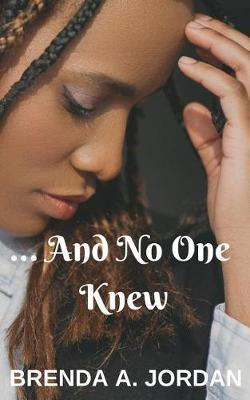 And No One Knew by Brenda a Jordan