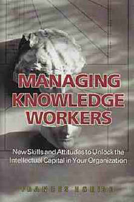 Managing Knowledge Workers: New Skills and Attitudes to Unlock the Intellectual Capital in Your Organization by F. Horibe image