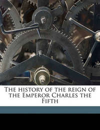 The History of the Reign of the Emperor Charles the Fifth Volume 3 by William Hickling Prescott