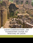 Latin Composition: An Elementary Guide to Writing in Latin by Joseph Henry Allen