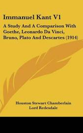 Immanuel Kant V1: A Study and a Comparison with Goethe, Leonardo Da Vinci, Bruno, Plato and Descartes (1914) by Houston Stewart Chamberlain