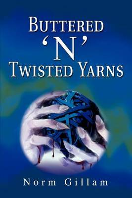 Buttered 'n' Twisted Yarns by Norm Gillam