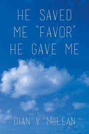 He Saved Me Favor He Gave Me by Dian V McLean