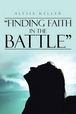 """""""Finding Faith in the Battle"""" by Alysia Keller image"""