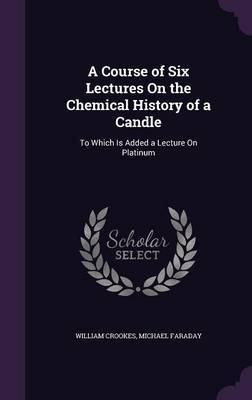 A Course of Six Lectures on the Chemical History of a Candle by William Crookes image