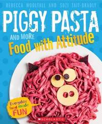 Piggy Pasta and More Food with Attitude by Rebecca Woolfall