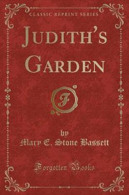 Judith's Garden (Classic Reprint) by Mary E. Stone Bassett