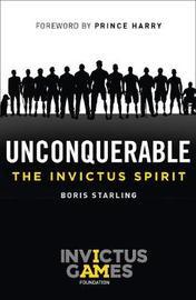 Unconquerable: The Invictus Spirit by Boris Starling