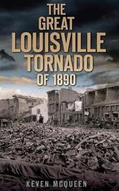 The Great Louisville Tornado of 1890 by Keven McQueen