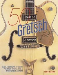 50 Years of Gretsch Electrics by Tony Bacon image