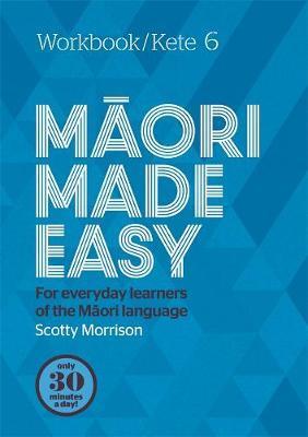 Maori Made Easy Workbook 6/Kete 6 by Scotty Morrison image