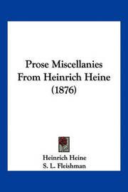 Prose Miscellanies from Heinrich Heine (1876) by Heinrich Heine