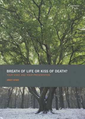 Breath of Life or Kiss of Death?: Your Voice and Your Presentation by Janet Howd