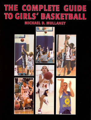 The Complete Guide to Girls' Basketball by Michael D. Mullaney