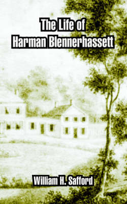 The Life of Harman Blennerhassett by William H. Safford