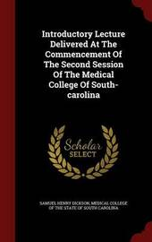 Introductory Lecture Delivered at the Commencement of the Second Session of the Medical College of South-Carolina by Samuel Henry Dickson
