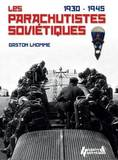 The Soviet Parachutistes 1930-1945 by Gaston Lhomme