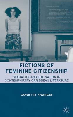 Fictions of Feminine Citizenship by D Francis