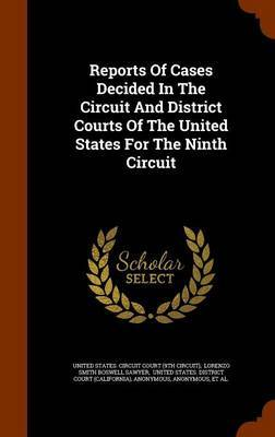 Reports of Cases Decided in the Circuit and District Courts of the United States for the Ninth Circuit