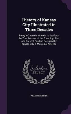 History of Kansas City Illustrated in Three Decades by William Griffith image