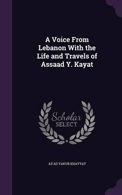 A Voice from Lebanon with the Life and Travels of Assaad Y. Kayat by As'ad Yakub Khayyat image
