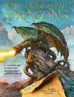How to Draw and Paint Dragons by Tom Kidd