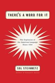 There's a Word for It: The Explosion of the American Language Since 1900 by Sol Steinmetz image