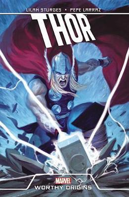 Thor: Worthy Origins by Lilah Sturges