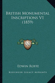 British Monumental Inscriptions V1 (1859) by Edwin Roffe