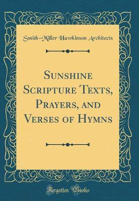 Sunshine Scripture Texts, Prayers, and Verses of Hymns (Classic Reprint) by Smith-Miller ] Hawkinson Architects