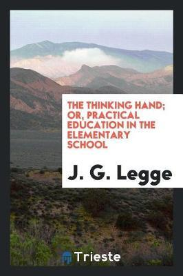 The Thinking Hand; Or, Practical Education in the Elementary School by J G Legge image