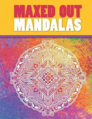 Maxed Out Mandalas - A Coloring Book for Big Kids by Butte Illustrator
