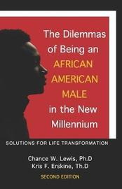 The Dilemmas of Being an African American Male in the New Millennium by Kris F Erskine