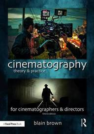 Cinematography: Theory and Practice by Blain Brown