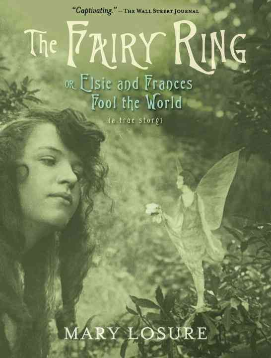 The Fairy Ring: Or Elsie and Frances Fool the World by Losure Mary