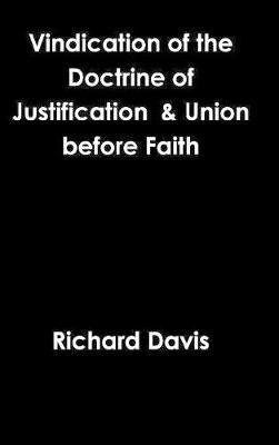 Vindication of the Doctrine of Justification & Union Before Faith by Richard Davis image