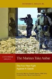 The Marines Take Anbar by Richard H Schultz Jr