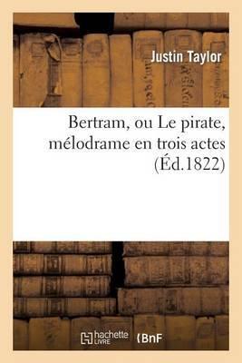 Bertram, Ou Le Pirate, Melodrame En Trois Actes by Justin Taylor image
