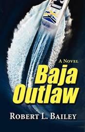 Baja Outlaw, a Novel by Robert L Bailey image