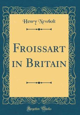 Froissart in Britain (Classic Reprint) by Henry Newbolt image