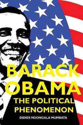 Barack Obama, the Political Phenomenon by Didier Ndongala Mumbata
